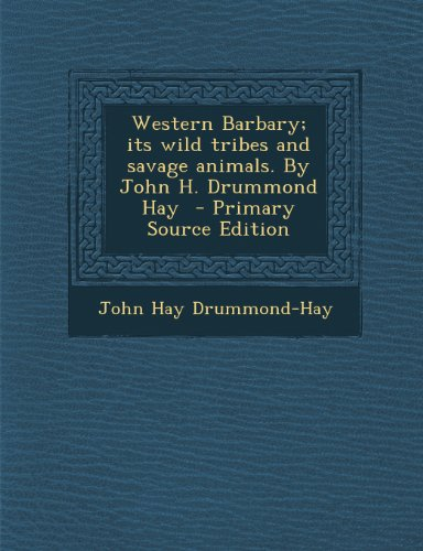 Western Barbary; Its Wild Tribes and Savage Animals. by John H. Drummond Hay
