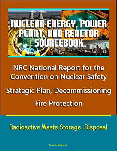 Nuclear Energy, Power Plant, And Reactor Sourcebook: Nrc National Report For The Convention On Nuclear Safety, Strategic Plan, Decommissioning, Fire Protection, ... Waste Storage, Disposal por U.s. Government epub