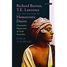 Richard Burton, T.E. Lawrence and the Culture of Homoerotic (Library of Ottoman Studies)