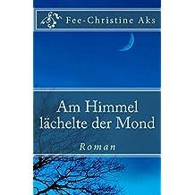 Am Himmel lächelte der Mond: Roman (Verlorene Jugend 4)