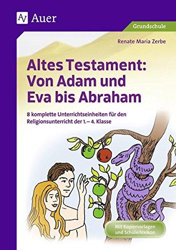 Altes Testament Von Adam und Eva bis Abraham: 8 komplette Unterrichtseinheiten für den Religionsunterricht der 1.-4. Klasse (Altes Testament in der Grundschule)