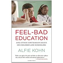 Feel-Bad Education: And Other Contrarian Essays on Children and Schooling by Kohn, Alfie unknown Edition [Paperback(2011)]
