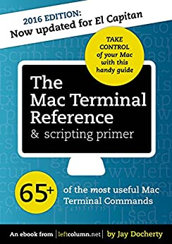 Jay Docherty - The Mac Terminal Reference & scripting primer: 65+ of the most useful Mac Terminal Commands