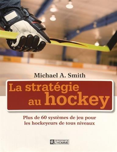 La Strategie au Hockey. Plus de 60 Systemes de Jeu pour les Hocke