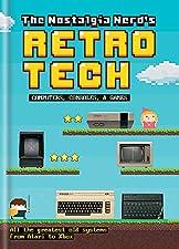 The Nostalgia Nerd's Retro Tech: Computer, Consoles & Games (Tech Classics)