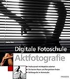 Digitale Fotoschule Aktfotografie: Professionell mit Modellen arbeiten / Die besten Posen und Perspektiven finden / Aktfotografie im Heimstudio