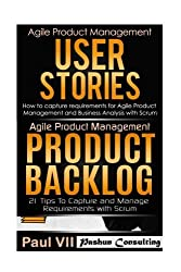 Agile Product Management: User Stories & Product Backlog 21 Tips (scrum, scrum master, agile development, agile software development) by Paul Vii (2016-07-12)