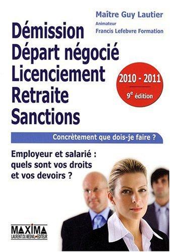 Démission, départ négocié, licenciement, retraite, sanctions : vous êtes employeur ou salarié : quels sont vos droits et vos devoirs ? par Guy Lautier