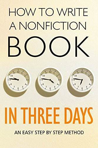 HOW TO WRITE A NONFICTION BOOK IN THREE DAYS: AN EASY STEP BY STEP METHOD (English Edition)