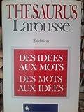 THESAURUS LAROUSSE. Des idées aux mots, des mots aux idées, 2ème édition