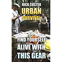 Urban Survival: Find Yourself Alive With This Gear (English Edition)
