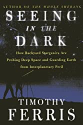 Seeing In The Dark - How Backyard Stargazers Are Probing Deep Space And Guard...