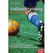 Fußballtraining für 11- bis 15-Jährige: Die 100 besten Übungen, Trainingsplanung und -organisation, psychologische und pädagogische Grundlagen