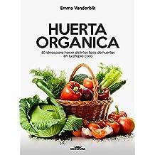Huerta Orgánica: 50 ideas para hacer distintos tipos de huertas en tu propia casa (Spanish Edition)