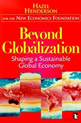 Beyond Globalization: Shaping a Sustainable Global Economy by Hazel Henderson (1999-12-02)