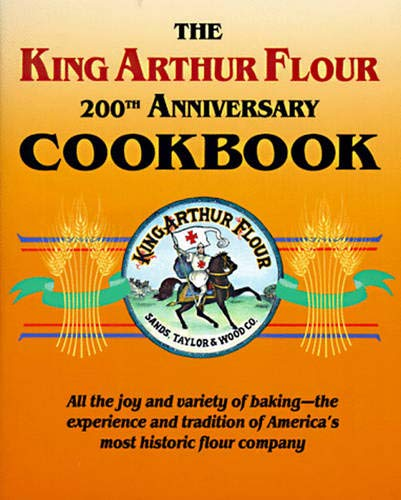 The King Arthur Flour 200th Anniversary Cookbook: All the Joy and Variety of Baking-The Experience and Tradition of America's Most Historic Flour Comp (King Arthur Flour Cookbooks)