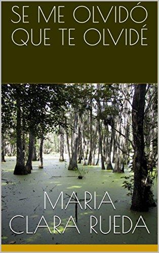 Se me olvidó que te olvidé (Diego Almeida nº 2) por Maria Clara Rueda