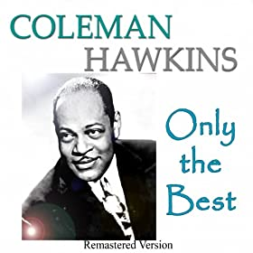 Coleman Hawkins: Only the Best (Remastered Version)