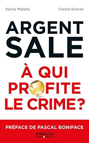 L'argent sale :  qui profite le crime ?: Prface de Pascal Boniface