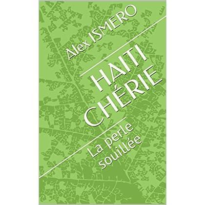 HAITI CHÉRIE: La perle souillée