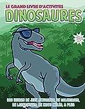 Le grand livre d'activités dinosaures pour les enfants de 4 à 8 ans: Des heures de jeux amusants, de coloriages, de labyrinthes, de mots mêlés, & plus