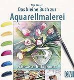 Das kleine Buch zur Aquarellmalerei: Praxiswissen leicht gemacht - Anja Gensert