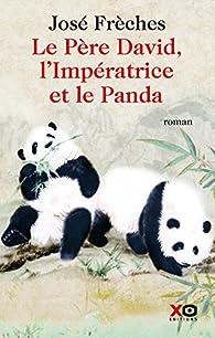 Le Père David, l'Impératrice et le Panda par José Frèches