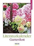 Literaturkalender Gartenlust 2020: Literarischer Wochenkalender * 1 Woche 1 Seite * literarische Zitate und Bilder * 24 x 32 cm