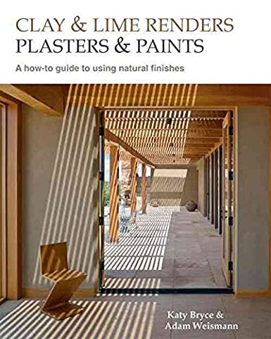 [(Clay and Lime Renders, Plasters and Paints : A How-to Guide to Using Natural Finishes)] [By (author) Adam Weismann ] published on (June, 2015)