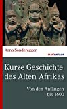 Kurze Geschichte des Alten Afrikas: Von den Anfängen bis 1600 (marixwissen) - Arno Sonderegger