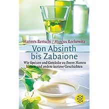 Von Absinth bis Zabaione: Wie Speisen und Getränke zu ihrem Namen kamen und andere kuriose Geschichten