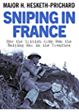 Sniping in France: Winning the Sniping War in the Trenches (English Edition)