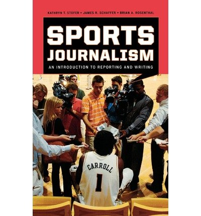 [(Sports Journalism: An Introduction to Reporting and Writing)] [Author: Kathryn T. Stofer] published on (October, 2009)
