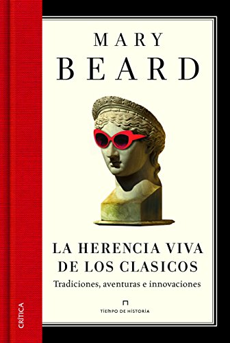 La Herencia Viva De Los Clásicos: Tradiciones, Aventuras E Innovaciones por Mary Beard epub