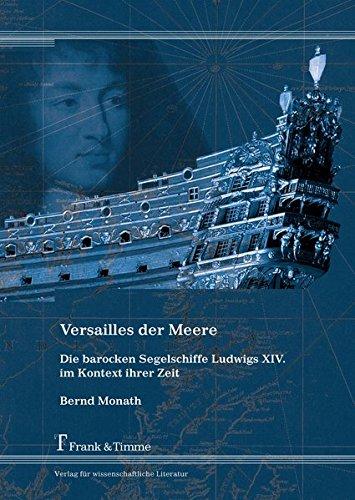 Versailles der Meere - Die barocken Segelschiffe Ludwigs XIV. im Kontext ihrer Zeit