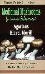 Medicinal Mushrooms for Immune Enhancement: Agaricus Blazei Murill, Discover the Beta Glucan Secret (Health Learning Handbook)