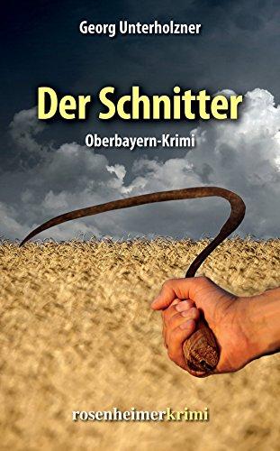 Der Schnitter - Oberbayern-Krimi (rosenheimerkrimi) von [Unterholzner, Georg]