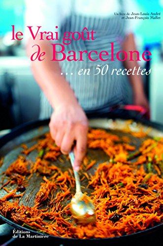 Le vrai goût de Barcelone... en 50 recettes