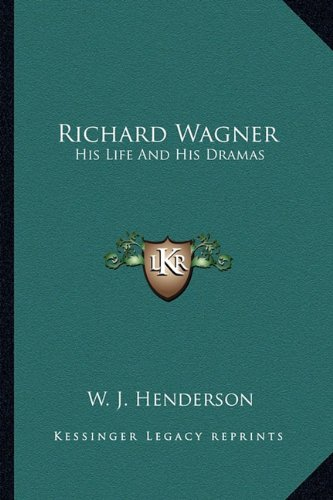 Richard Wagner: His Life and His Dramas
