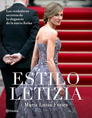 Estilo Letizia: Los verdaderos secretos de la elegancia de la nueva reina por María Luisa Funes