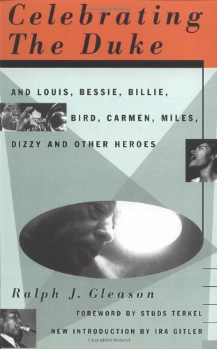 Celebrating The Duke: And Louis, Bessie, Billie, Bird, Carmen, Miles, Dizzy And Other Heroes