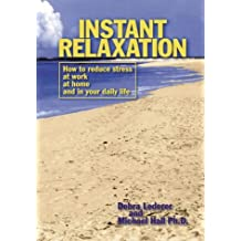Instant Relaxation: How to Reduce Stress at Work, at Home and in Your Daily Life by Debra Lederer (1998-09-08)