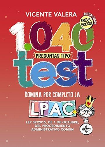 1040 preguntas tipo test: Ley 39/2015, de 1 de octubre, del Procedimiento Administrativo Común (Derecho - Práctica Jurídica) por Vicente Valera