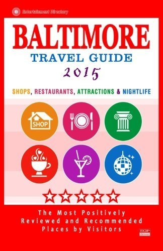 Baltimore Travel Guide 2015: Shops, Restaurants, Attractions and Nightlife in Baltimore, Maryland (City Travel Guide 2015). by Terry G. Easton (2014-12-01) (Baltimore Restaurants In)