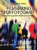 Filmmaking per fotografi. Imparare a passare dallo scatto al video