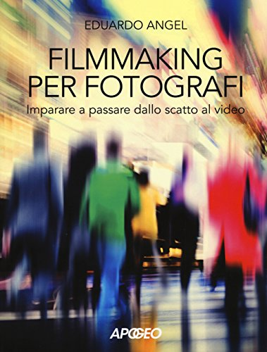 Filmmaking per fotografi. Imparare a passare dallo scatto al video