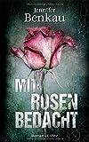 Mit Rosen bedacht: Roman von Jennifer Benkau