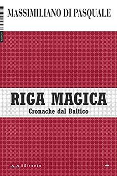Riga magica: Cronache dal Baltico (Inchieste Vol. 4) di [Di Pasquale, Massimiliano]