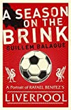 A Season on the Brink: Rafael Benitez, Liverpool and the Path to European Glory by Balague, Guillem (2006) Paperback