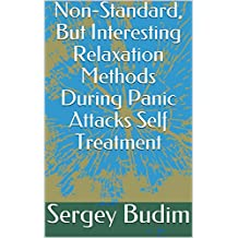 Non-Standard, But Interesting Relaxation Methods During Panic Attacks Self Treatment (English Edition)